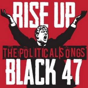 Black 47 - Rise Up: The Political Songs (2014)