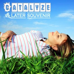 Later Souvenir Catalyze (2014)