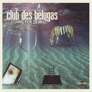 Club des Belugas – Fishing for Zebras (2014)