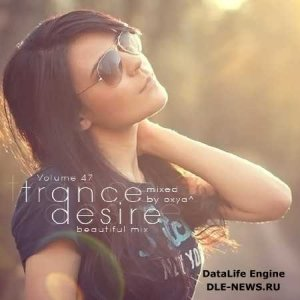 Trance Desire Volume 47 (Mixed by Oxya^) (2014)