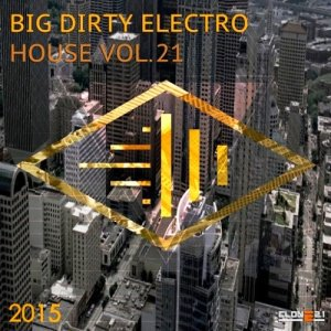 Big Dirty Electro House Vol. 21 (2015)