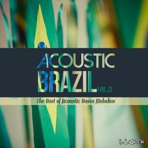 Acoustic Brazil Vol 2 The Best of Acoustic Bossa Melodies (2015)