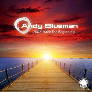 Andy Blueman - Andy Blueman 2002-2005: The Beginning (2015)