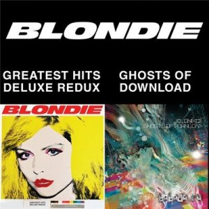 Blondie - Blondie 4(0)-Ever: Greatest Hits Deluxe Redux / Ghosts of Download (2014)