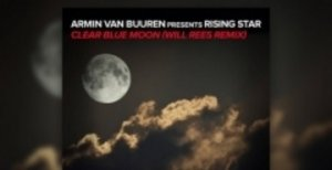 Armin Van Buuren Presents Rising Star - Clear Blue Moon (Will Rees Remix) 2016 [Новинки музыки 2016]