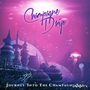 Champagne Drip - Journey Into The Champagne Sea EP (2015)
