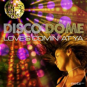 Various Artist - Disco Dome Love's Comin At Ya (2013)