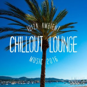 Ibiza Ambient Chillout Lounge Music (2016)