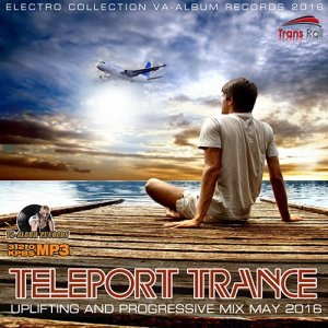 Teleport Trance: Uplifting And Progressive Mix (2016)