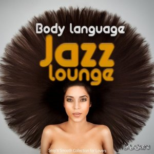 Body Language Jazz Lounge Vol.1: Sexy Smooth Collection for Lovers (2016)